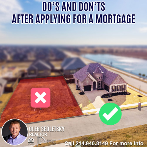 Do's and Don'ts After Applying For A Mortgage in DFW-Contact Oleg Sedletsky REALTOR - 214.940.8149 - www.360RealEstateDFW.com - JP & Associates Realtors