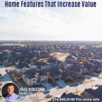 Home Features That Increase Value in the DFW area-Contact Oleg Sedletsky REALTOR - 214.940.8149 - www.360RealEstateDFW.com - JP & Associates Realtors