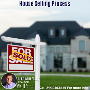 House Selling Process in the DFW area-Contact Oleg Sedletsky REALTOR - 214.940.8149 - www.360RealEstateDFW.com - JP & Associates Realtors