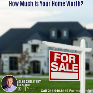 How Much Is Your Home Worth in the DFW area-Contact Oleg Sedletsky REALTOR - 214.940.8149 - www.360RealEstateDFW.com - JP & Associates Realtors