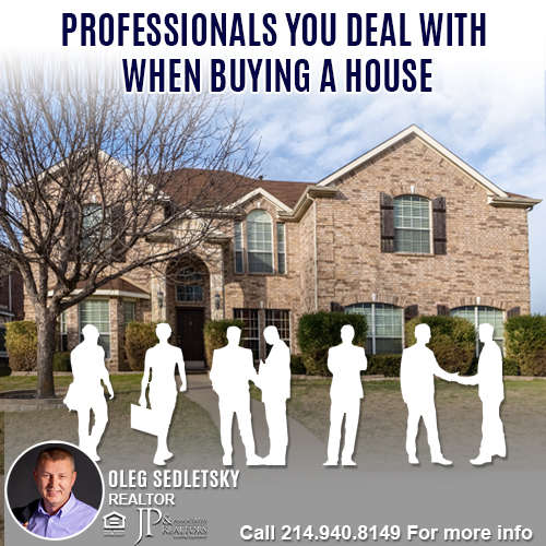 Professionals You Work With When Buying A House in DFW-Contact Oleg Sedletsky REALTOR - 214.940.8149 - www.360RealEstateDFW.com - JP & Associates Realtors