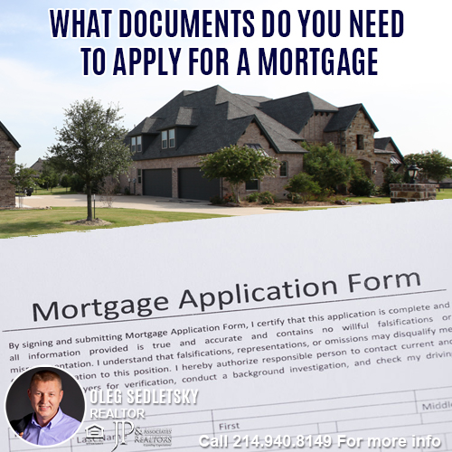 What Documents Do You Need To Apply For A Mortgage in DFW-Contact Oleg Sedletsky REALTOR - 214.940.8149 - www.360RealEstateDFW.com - JP & Associates Realtors