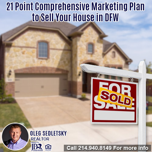 21 Point Comprehensive Marketing Plan To Sell Your House in the DFW area-Oleg Sedletsky REALTOR - 214.940.8149 - www.360RealEstateDFW.com - JP & Associates Realtors
