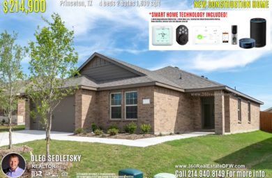 New Construction Home in Princeton, TX. April 2019. Contact Oleg Sedletsky REALTOR - 214.940.8149 - www.360RealEstateDFW.com - JP & Associates Realtors $214,990 1story, 4 Beds, 2 Baths, 2 Car Garage, 1630 sqft Note! Information provided is deemed reliable, but is not guaranteed and should be independently verified. Price and Home Availability is subject to change without notice. Square footages are approximate. Read Smart Home Disclaimer