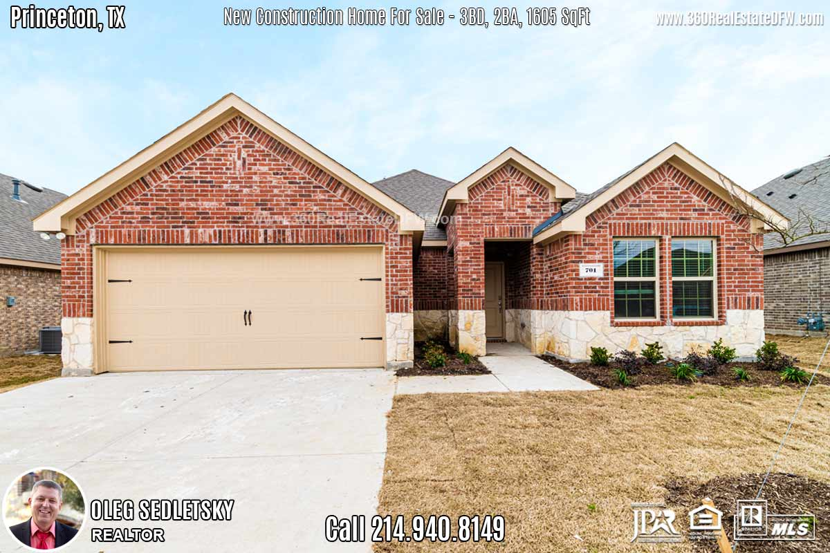 New Construction Home in Princeton, TX. March 2020. Contact Oleg Sedletsky REALTOR - 214.940.8149 $221,990 1story, 3 Beds, 2 Baths, 2 Car Garage, 1605 sqft Note! Information provided is deemed reliable, but is not guaranteed and should be independently verified. Price and Home Availability is subject to change without notice. Square footages are approximate.