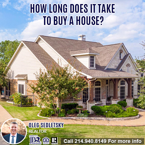 How Long Does It Take To Buy A House - Oleg Sedletsky Realtor in Dallas-Fort Worth-214-940-8149