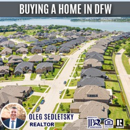Buying a Home in DFW area - Oleg Sedletsky Realtor 214-940-8149