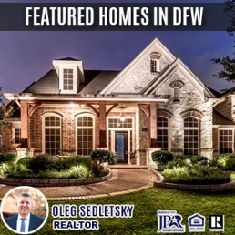 Featured Homes in DFW area - Oleg Sedletsky Realtor 214-940-8149