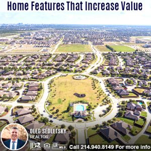 Home Features That Increase Value in the DFW area-Contact Oleg Sedletsky REALTOR - 214.940.8149