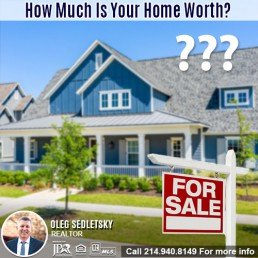How Much Is Your House Worth in the DFW area-Contact Oleg Sedletsky REALTOR - 214.940.8149