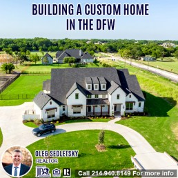 How to Build a Custom Home in DFW-Contact Oleg Sedletsky REALTOR - 214.940.8149