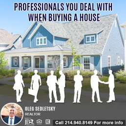 Who are the Professionals You Will Work With When Buying A House in DFW-Want to buy a House in DFW Contact Oleg Sedletsky REALTOR - 214.940.8149