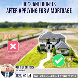 What not to do after applying for mortgage When Buying A House in DFW-Want to buy a House in DFW Contact Oleg Sedletsky REALTOR - 214.940.8149